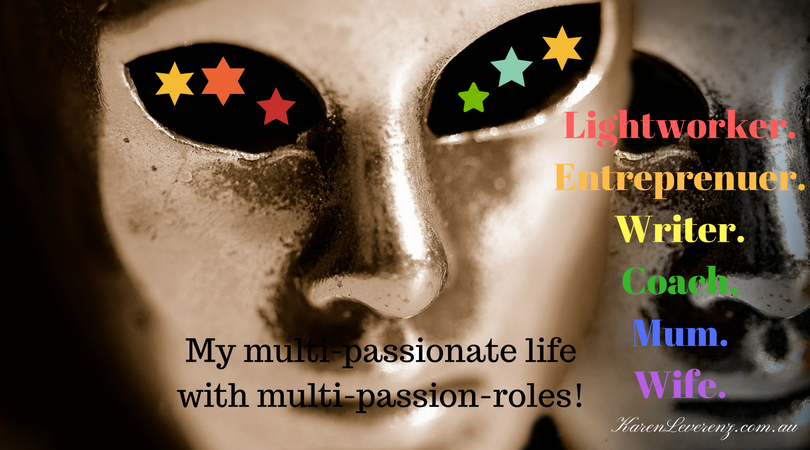 Lightworker. Entreprenuer. Writer. Coach. Mum. Wife. My multi-passionate life with multi-passion-roles!