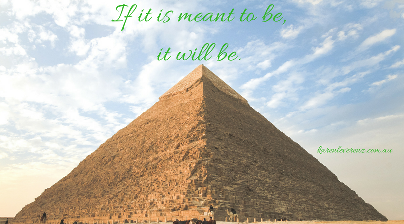 If it is meant to be, it will be.