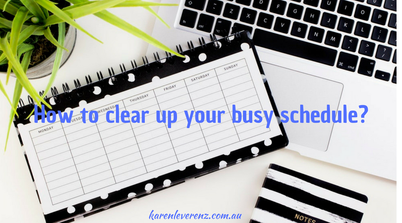 How to clear up your busy schedule?