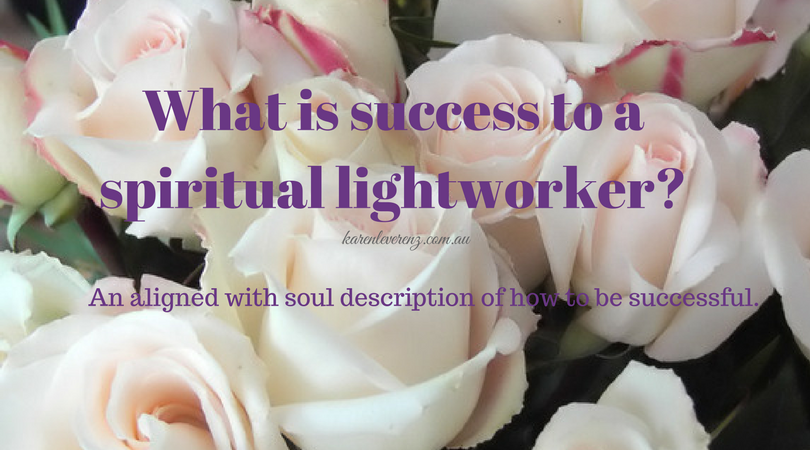 What is success to a spiritual lightworker? An aligned with soul description of how to be successful.