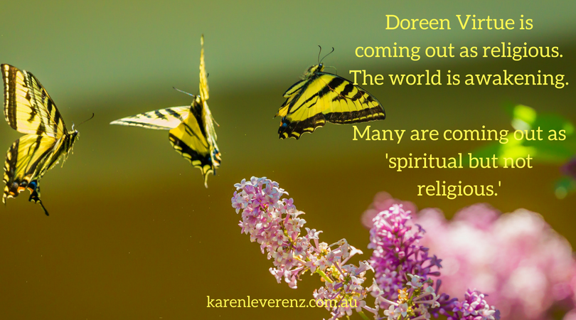 Doreen Virtue is coming out as religious. The world is awakening. Many are coming out as 'spiritual but not religious'.
